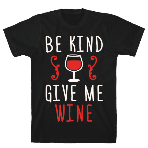 Be Kind Give Me Wine