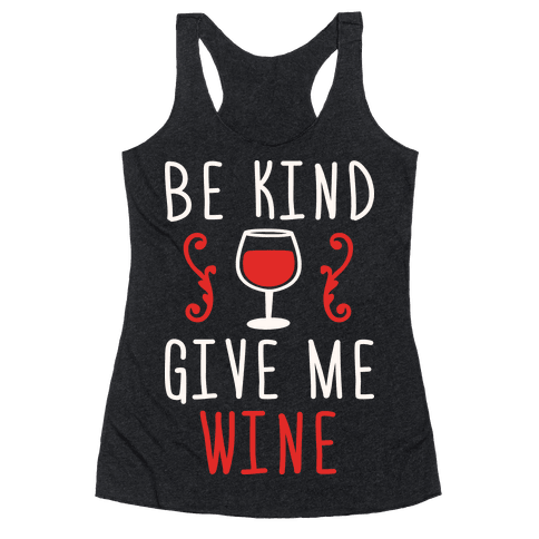 Be Kind Give Me Wine Racerback Tank Top
