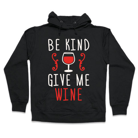 Be Kind Give Me Wine Hooded Sweatshirt