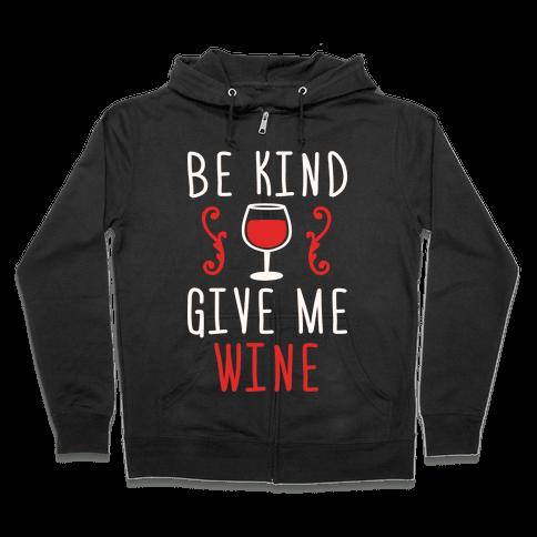 Be Kind Give Me Wine Zip Hoodie