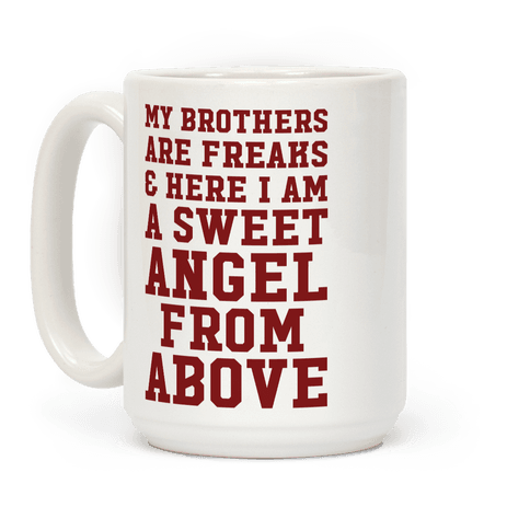 My Brothers Are Freaks and Here I Am a Sweet Angel From Above Coffee Mug