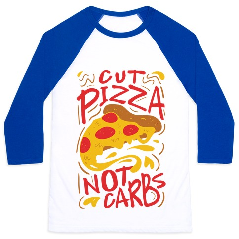 Cut Pizza, Not Carbs Baseball Tee