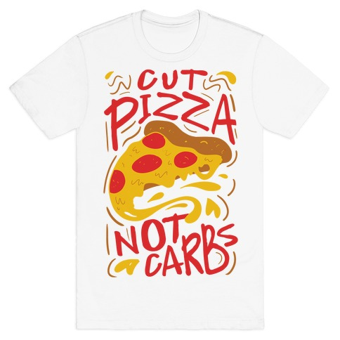 Cut Pizza, Not Carbs T-Shirt