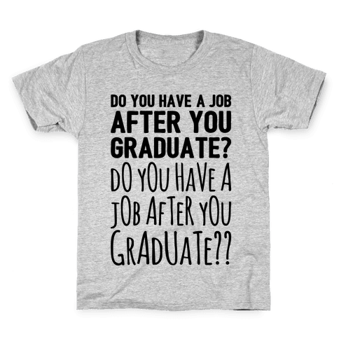 Do You Have A Job After You Graduate Kids T-Shirt
