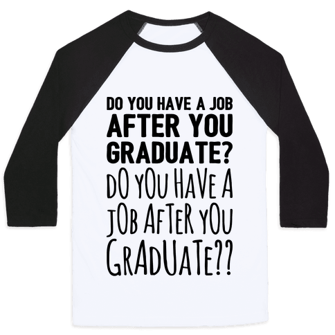 Do You Have A Job After You Graduate Baseball Tee