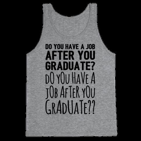 Do You Have A Job After You Graduate Tank Top