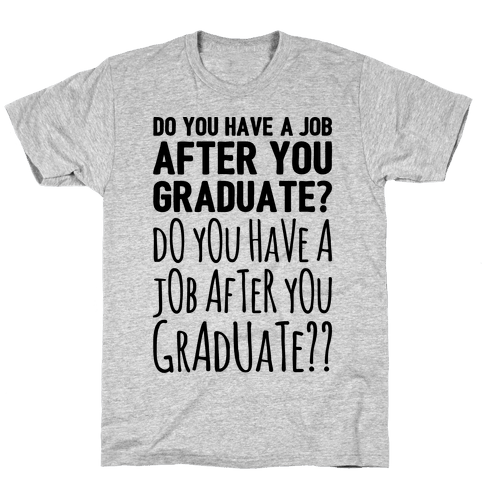 Do You Have A Job After You Graduate Mens T-Shirt