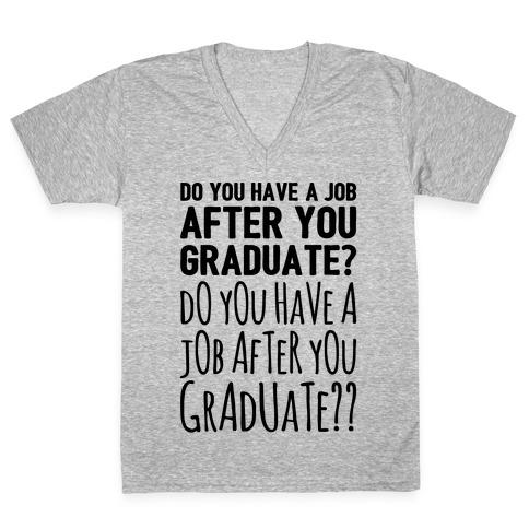 Do You Have A Job After You Graduate V-Neck Tee Shirt