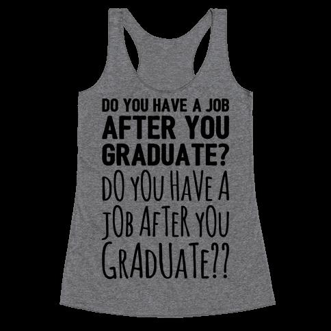 Do You Have A Job After You Graduate Racerback Tank Top