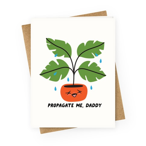 Propagate Me, Daddy Plant Greeting Card