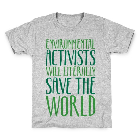 Environmental Activists Will Literally Save The World Kids T-Shirt
