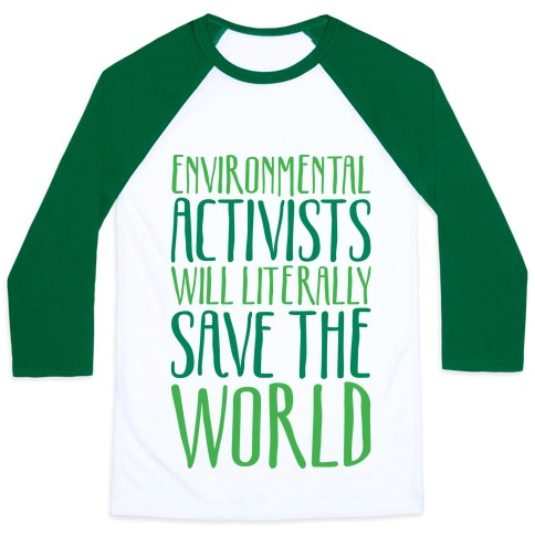 Environmental Activists Will Literally Save The World Baseball Tee