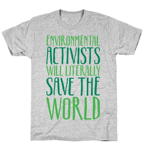Environmental Activists Will Literally Save The World T-Shirt