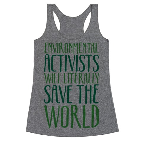 Environmental Activists Will Literally Save The World Racerback Tank Top