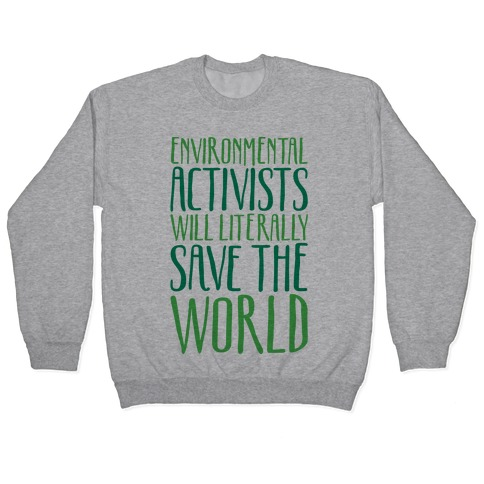 Environmental Activists Will Literally Save The World Pullover