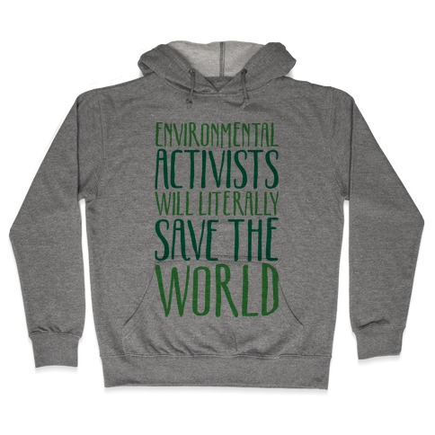 Environmental Activists Will Literally Save The World Hooded Sweatshirt