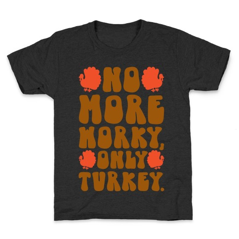 No More Worky Only Turkey Kids T-Shirt