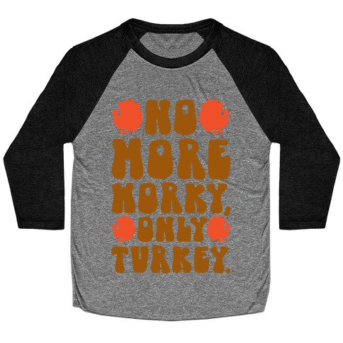 No More Worky Only Turkey Baseball Tee