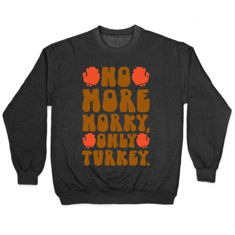 No More Worky Only Turkey Pullover