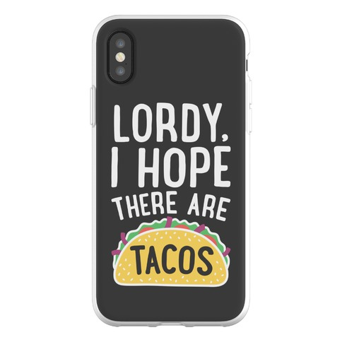 Lordy, I Hope There Are Tacos Phone Flexi-Case