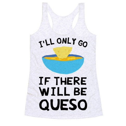 I'll Only Go If There Will Be Queso Racerback Tank Top