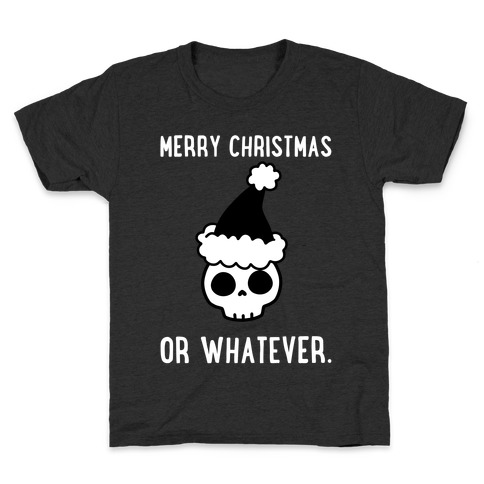 Merry Christmas Or Whatever Kids T-Shirt