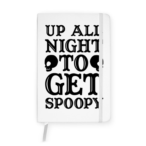 Up All Night To Get Spoopy Notebook