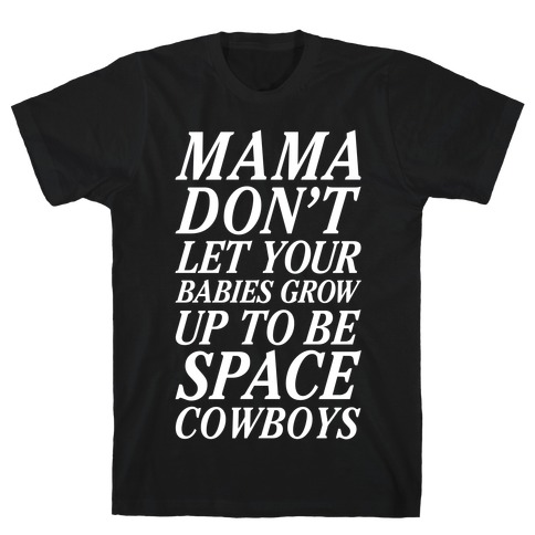 Mama Don't Let Your Babies Mens T-Shirt