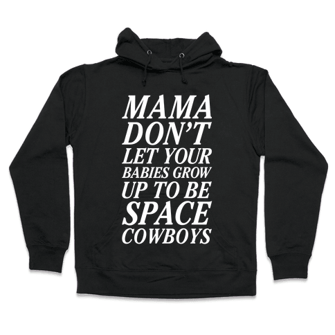 Mama Don't Let Your Babies Hooded Sweatshirt