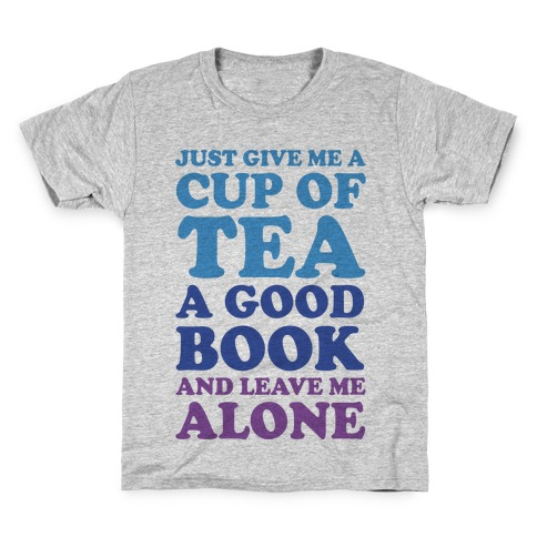 Just Give Me A Cup Of Tea A Good Book And Leave Me Alone Kids T-Shirt