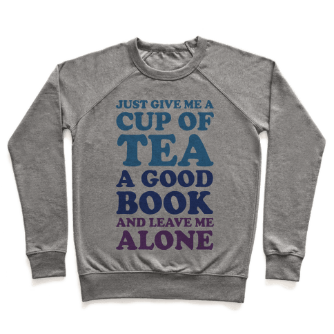 Just Give Me A Cup Of Tea A Good Book And Leave Me Alone Pullover