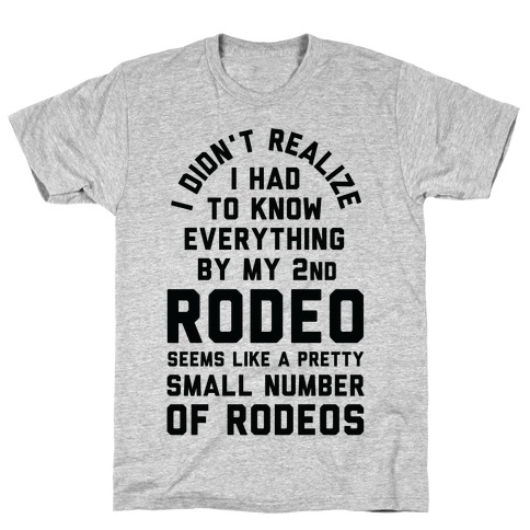 I Didn't Realize I Had To Know Everything Second Rodeo T-Shirt