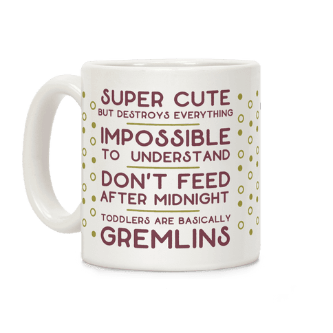 Toddlers Are Basically Gremlins Coffee Mug