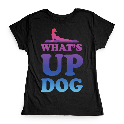 What's Up Dog Womens T-Shirt