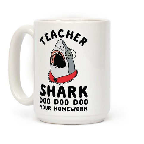 Teacher Shark Doo Doo Doo Your Homework Coffee Mug