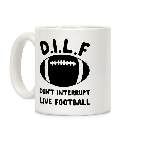 D.I.L.F Don't Interrupt Live Football Coffee Mug