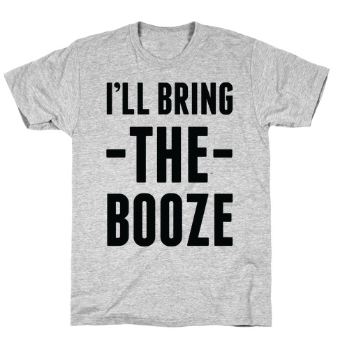 I'll Bring the Booze Mens T-Shirt