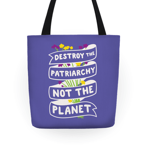 Destroy The Patriarchy Not The Planet Tote