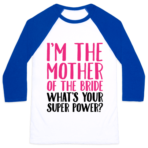 I'm The Mother of The Bride What's Your Superpower  Baseball Tee