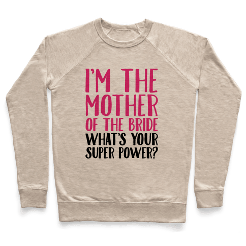 I'm The Mother of The Bride What's Your Superpower  Pullover