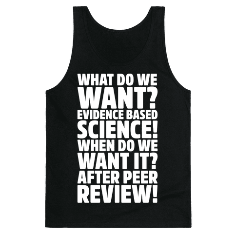 What Do We Want Evidence Based Science White Font Tank Top