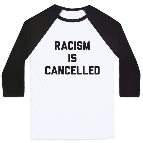 Racism Is Cancelled Baseball Tee