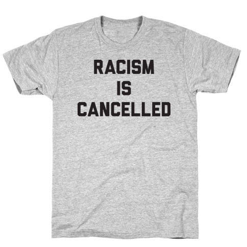 Racism Is Cancelled T-Shirt
