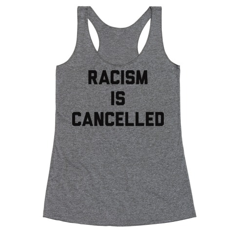 Racism Is Cancelled Racerback Tank Top