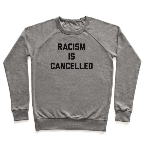 Racism Is Cancelled Pullover