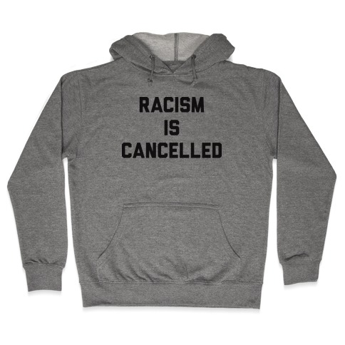 Racism Is Cancelled Hooded Sweatshirt