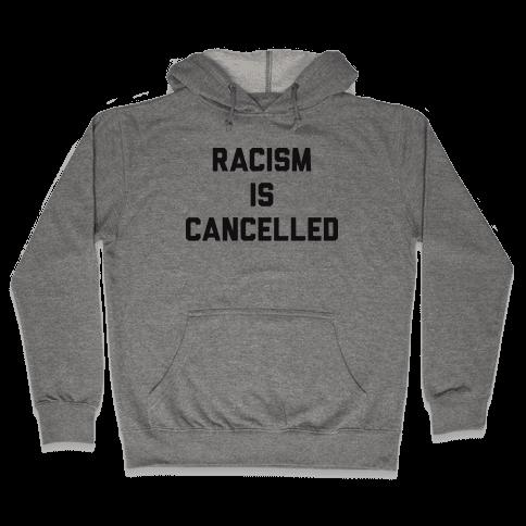 Racism Is Cancelled Hooded Sweatshirt