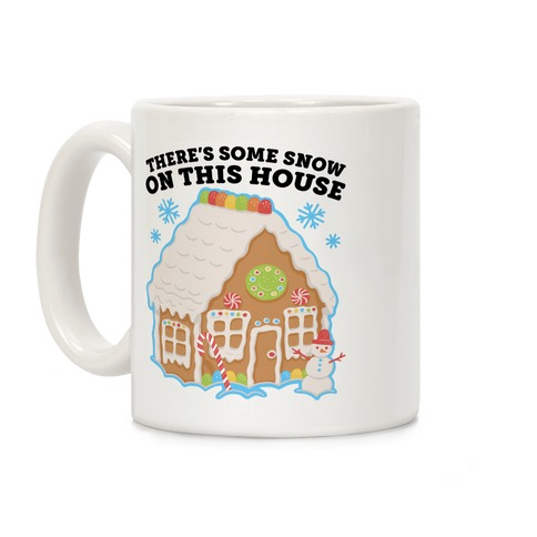There's Some Snow On This House Coffee Mug