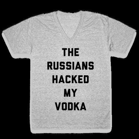 The Russians Hacked My Vodka V-Neck Tee Shirt
