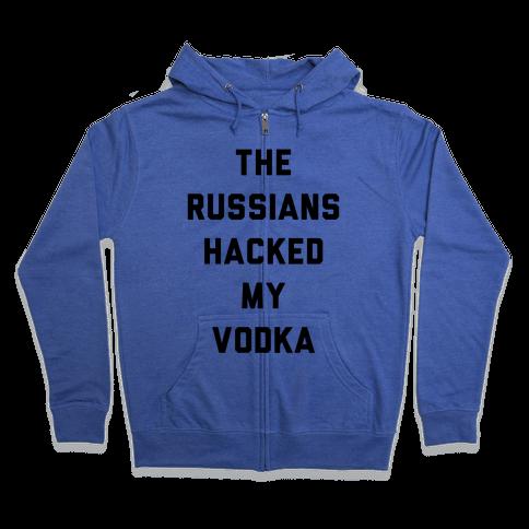 The Russians Hacked My Vodka Zip Hoodie